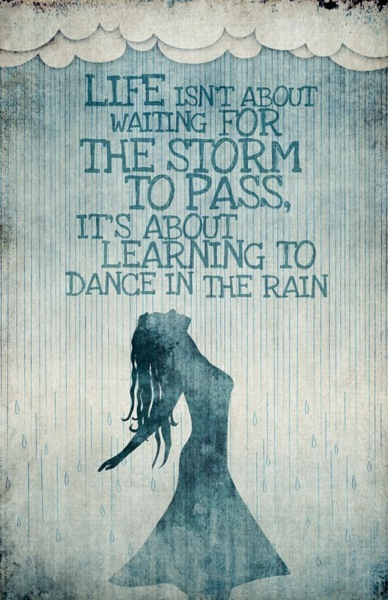 Life-isnt-about-waiting-for-the-storm-to-pass-its-about-learning-to-dance-in-the-rainLife-isnt-about-waiting-for-the-storm-to-pass-its-about-learning-to-dance-in-the-rain
